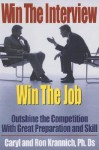 Win the Interview, Win the Job: Outshine the Competition with Great Preparation and Skill - Caryl Krannich