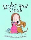 Ruby and Grub. ABI Burlingham - Abi Burlingham, Sarah Warburton