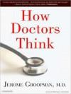 How Doctors Think (MP3 Book) - Jerome Groopman, Michael Prichard