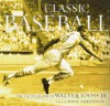 Classic Baseball: The Photographs of Walter Iooss Jr. - Dave Anderson, Dave Anderson, Walter Iooss