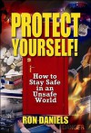 Protect Yourself!: How to Stay Safe in an Unsafe World - Ron Daniels