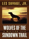 Wolves of the Sundown Trail: A Western Trio - Les Savage Jr.