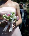 The Natural Wedding: Ideas and Inspirations for a Stylish and Green Celebration - Louise Moon, Marc Wilson