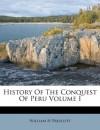 History Of The Conquest Of Peru Volume I - William H. Prescott