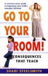 Go to Your Room: Consequences That Teach - Shari Steelsmith, Janice Faull