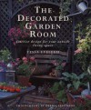 The Decorated Garden Room: Interior Design for Your Outside Living Space - Tessa Evelegh, Debbie Patterson