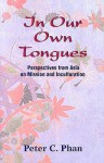 In Our Own Tongues: Perspectives from Asia on Mission and Inculturation - Peter C. Phan