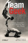 Team Geek: A Software Developer's Guide to Working Well with Others - Brian W. Fitzpatrick, Ben Collins-Sussman