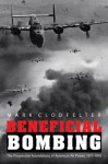Beneficial Bombing: The Progressive Foundations of American Air Power, 1917-1945 - Mark Clodfelter