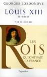 Louis XIII 1610-1643 père de Louis XIV Les rois qui ont fait la France - Georges Bordonove