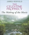 The Celestine Prophecy: The Making of the Movie - James Redfield, Monty Joynes