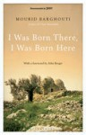 I Was Born There, I Was Born Here - مريد البرغوثي, Mourid Barghouti