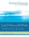 Lord, I Want to Be Whole Workbook and Journal: A Personal Prayer Journey - Stormie Omartian