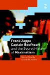 Frank Zappa, Captain Beefheart and the Secret History of Maximalism - Michel Delville, Andrew Norris