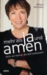 Mehr als Ja und Amen: Doch, wir können die Welt verbessern. (German Edition) - Margot Käßmann