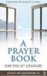 A Prayer Book for the Twenty-First Century - John McQuiston II