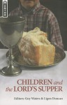 Children and the Lord's Supper - J. Ligon Duncan III, Guy Waters