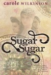 Sugar Sugar - Carole Wilkinson