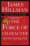 The Force of Character: And the Lasting Life - James Hillman
