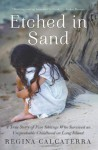 Etched in Sand: A True Story of Five Siblings Who Survived an Unspeakable Childhood on Long Island - Regina Calcaterra