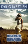 Dying to Return - Trish Marie Dawson