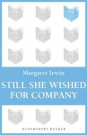 Still She Wished For Company (Bloomsbury Reader) - Margaret Irwin