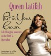 Put on Your Crown: Life-Changing Moments on the Path to Queendom - Queen Latifah, Joshua Ferris