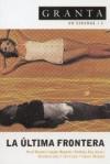 Granta En Espanol 3: La Ultima Frontera (Granta en Espanol) - Granta: The Magazine of New Writing, Paul Bowles, Javier Reverte, Rey Rosa Rodrigo, Montero Glez, Ida Vitale