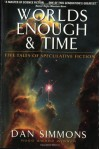 Worlds Enough and Time: Five Tales of Speculative Fiction - Dan Simmons