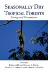 Seasonally Dry Tropical Forests: Ecology and Conservation - Rodolfo Dirzo, Hillary S. Young, Harold A. Mooney, Gerardo Ceballos, Harold A. Mooney