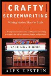 Crafty Screenwriting: Writing Movies That Get Made - Alex Epstein