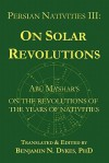 Persian Nativities III: On Solar Revolutions: Abu Ma'shar's On the Revolutions of the Years of Nativities - Abu Ma'shar, Benjamin N. Dykes, Ma'shar Abu Ma'shar