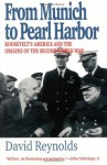 From Munich to Pearl Harbor: Roosevelt's America and the Origins of the Second World War (American Ways Series) - David Reynolds