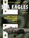 Sea Eagles Volume Two: Luftwaffe Anti-Shipping Units 1942-45 - Chris Goss