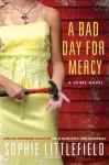 A Bad Day for Mercy: A Crime Novel (Stella Hardesty Crime Novels) - Sophie Littlefield