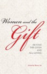 Women and the Gift: Beyond the Given and All-Giving - Morny Joy