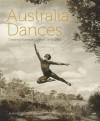 Australia Dances: Creating Australian Dance, 1945-1965 - Alan Brissenden