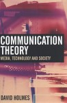 Communication Theory: Media, Technology and Society - David Holmes