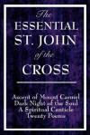 The Essential St. John of the Cross: Ascent of Mount Carmel, Dark Night of the Soul, a Spiritual Canticle of the Soul, and Twenty Poems - Juan de la Cruz