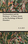 Psychoanalysis and the Psychoses - A Classic Article on the Psychology of Mental Disorders - A.A. Brill