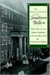 The Education of the Southern Belle: Higher Education and Student Socialization in the Antebellum South - Christie Anne Farnham
