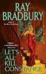 Let's All Kill Constance - Ray Bradbury