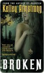Broken (Women of the Otherworld, # 6) - Kelley Armstrong