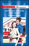 Between Honor And Duty (Men Of Station Six) (Harlequin American Romance Series) - Charlotte Maclay