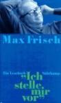 """""""Ich stelle mir vor"""". Ein Lesebuch. - Max Frisch, Rolf Niederhauser"""