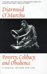 Poverty, Celibacy, and Obedience: A Radical Option for Life - Diarmuid O'Murchu