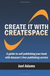 Create it with CreateSpace: A guide to self publishing your book with Amazon's free publishing service - Joel Adams