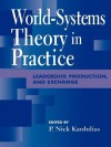 World-Systems Theory in Practice: Leadership, Production, and Exchange - Nick P. Kardulias, Rani T. Alexander, Gary M. Feinman, Andre Gunder Frank, Thomas D. Hall, Robert J. Jeske, P Nick Kardulias, Lawrence A. Kuznar, Darrell LaLone, George Modelski, Ian Matthew Morris, Peter Peregrine, Edward M. Schortman, Mark T. Shutes, Gil Stein, Willia
