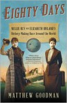 Eighty Days: Nellie Bly and Elizabeth Bisland's History-Making Race Around the World - Matthew Goodman