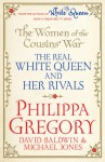 The Women of the Cousins' War: The Real White Queen and Her Rivals - Philippa Gregory, David Baldwin